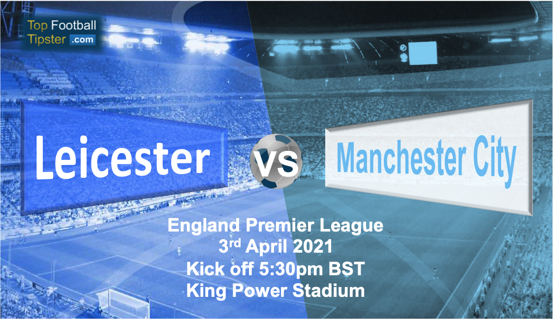 Leicester vs Man City: Preview and Prediction